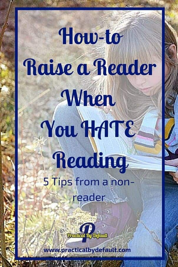 How to raise a reader when you hate reading, 5 tips