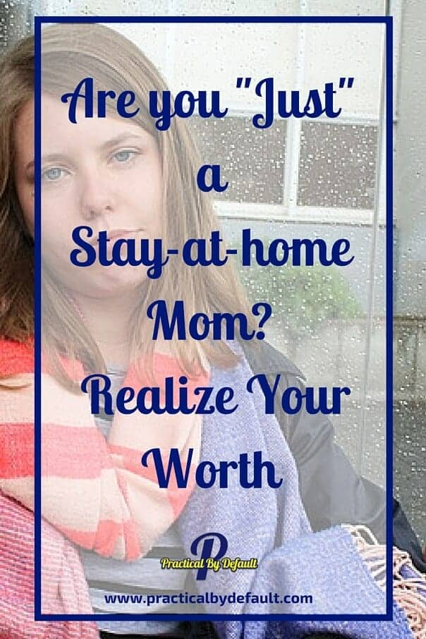 "Are you saying, ""I'm Just a stay at home mom?"" Why you need to stop using those words and realize your worth"