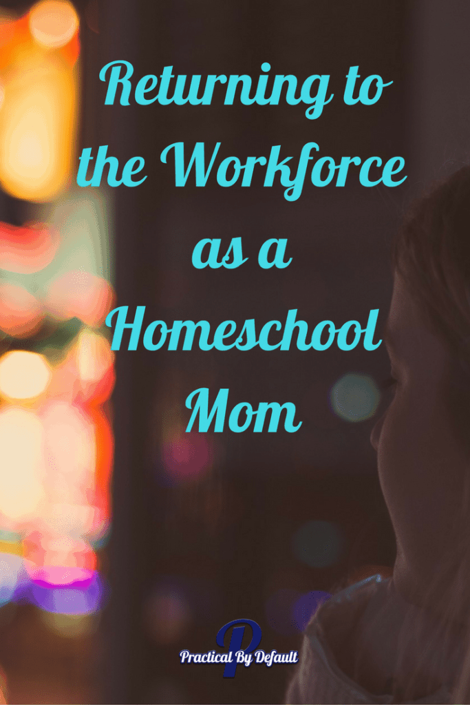 Returning to the Workforce as a Homeschool Mom- a personal story