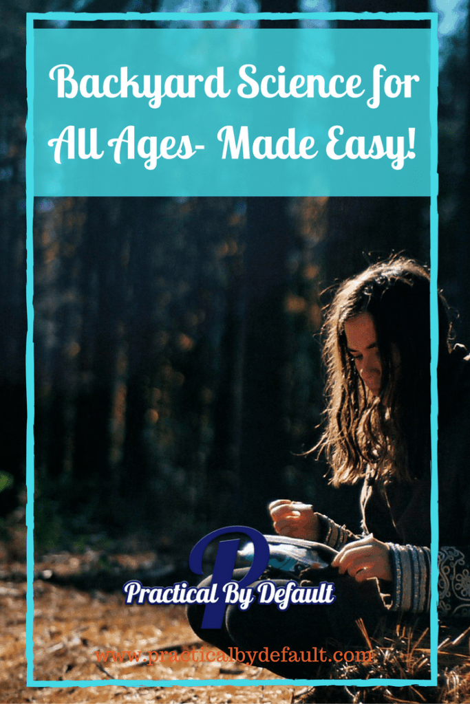 Backyard Science Made easy for all ages!
