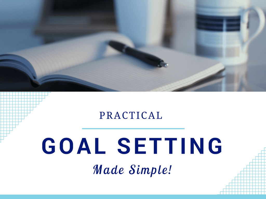 Practical Goal Setting Made Simple